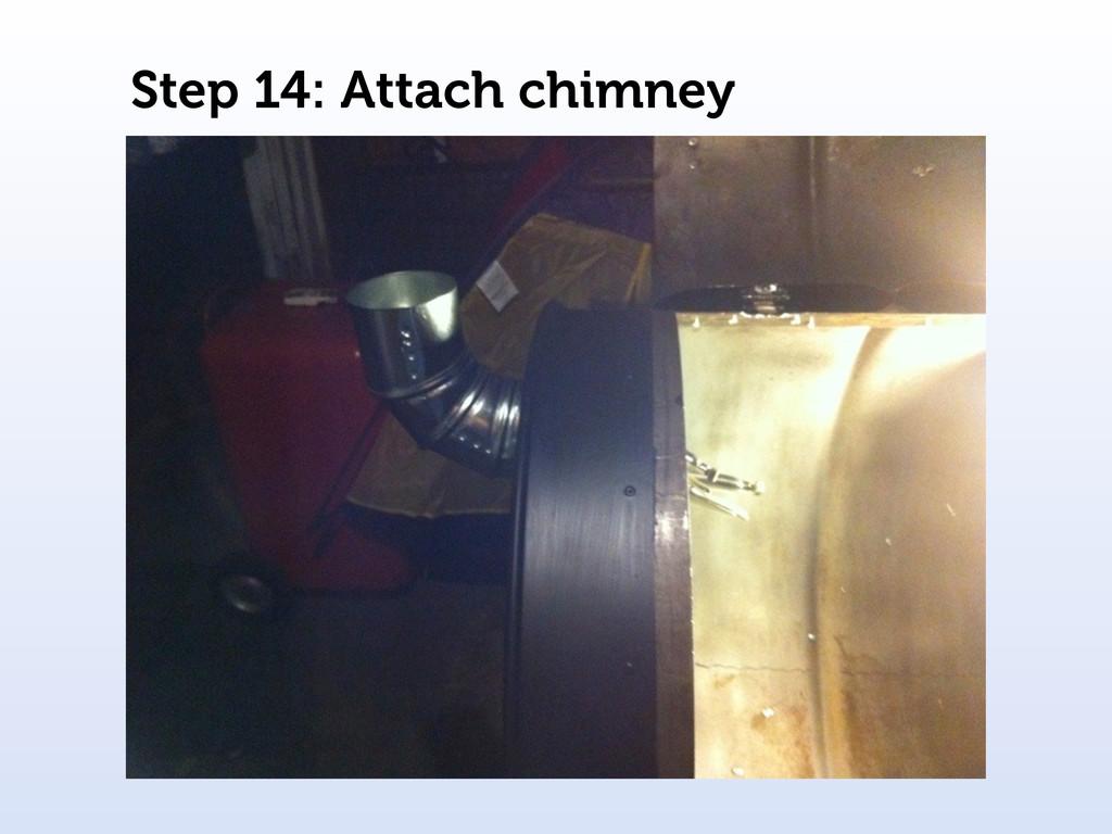 Step 14: Attach chimney