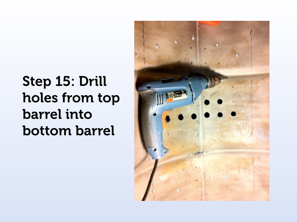 Step 15: Drill holes from top barrel into botto...