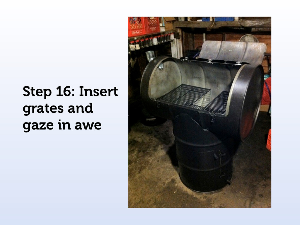 Step 16: Insert grates and gaze in awe