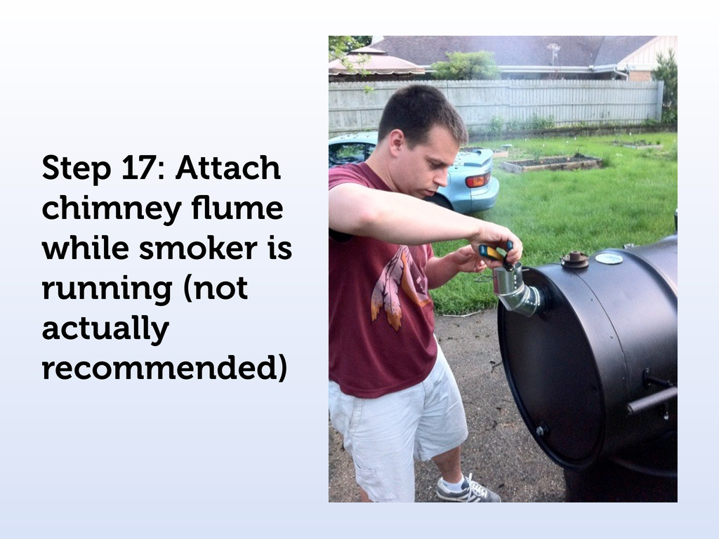 Step 17: Attach chimney flume while smoker is ru...