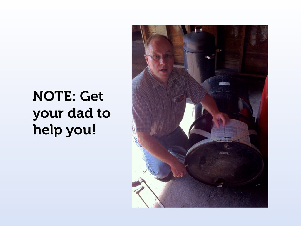 NOTE: Get your dad to help you!