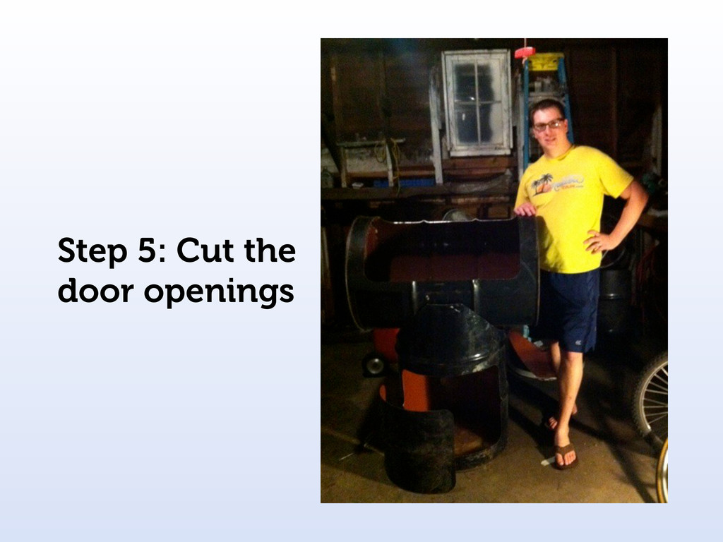 Step 5: Cut the door openings