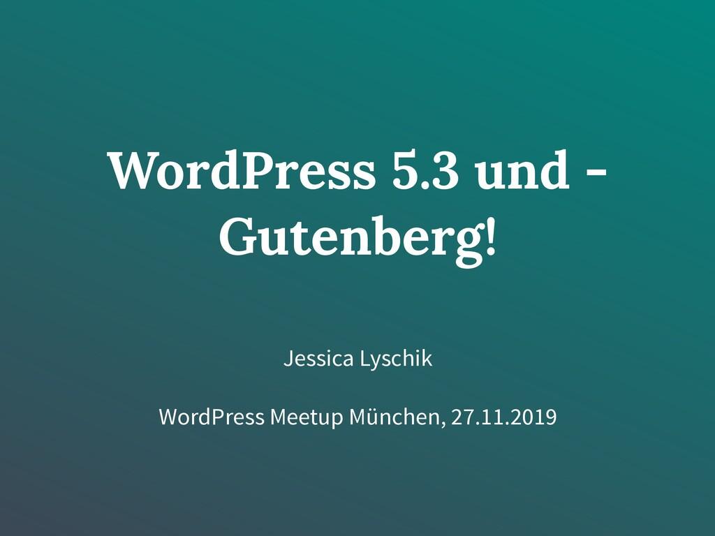 WordPress 5.3 und - Gutenberg! Jessica Lyschik ...