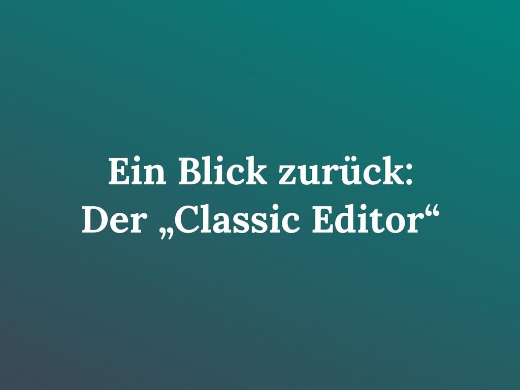 """Ein Blick zurück: Der """"Classic Editor"""""""