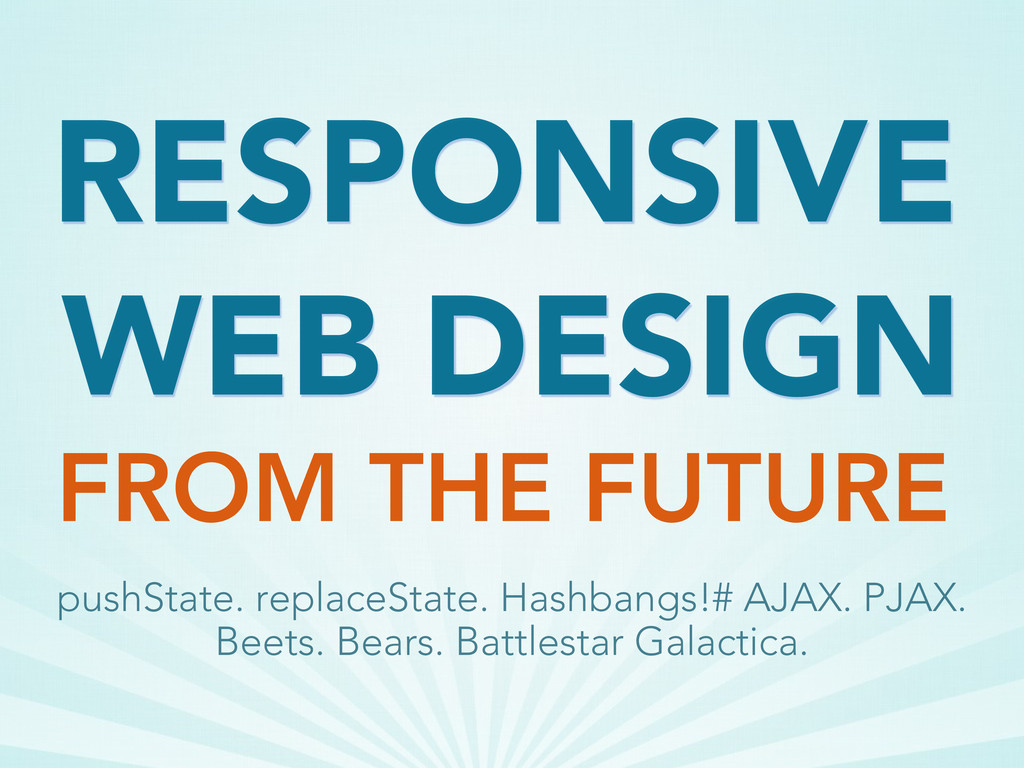 WEB DESIGN FROM THE FUTURE RESPONSIVE pushState...