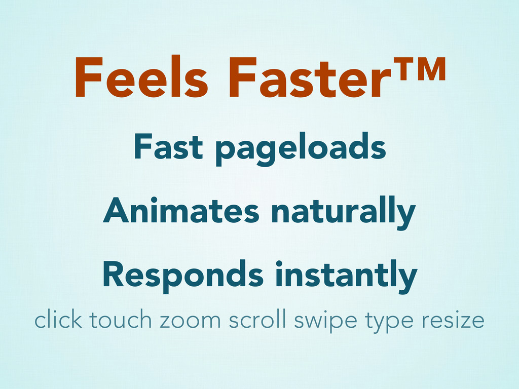 Fast pageloads Animates naturally Responds inst...