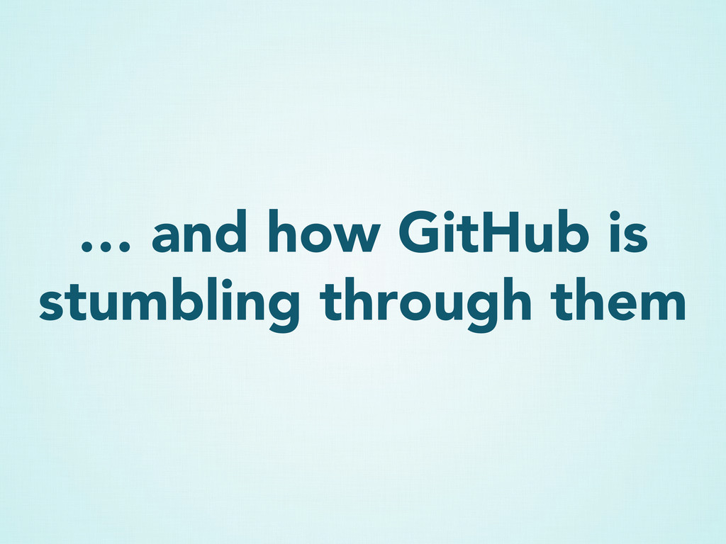 … and how GitHub is stumbling through them