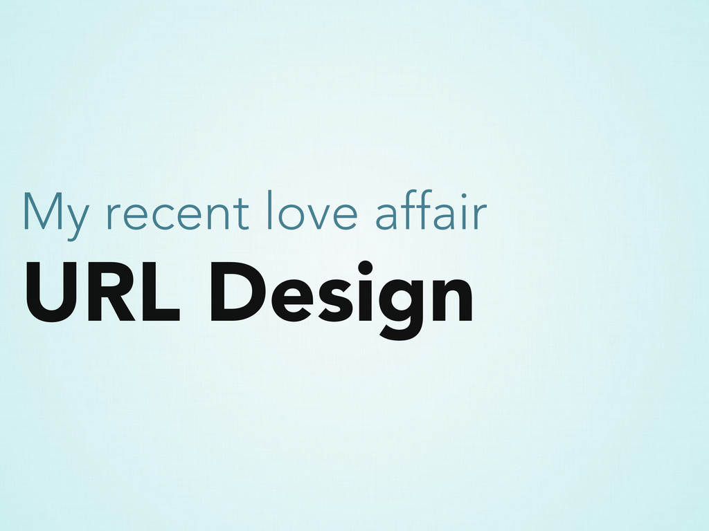 URL Design My recent love affair
