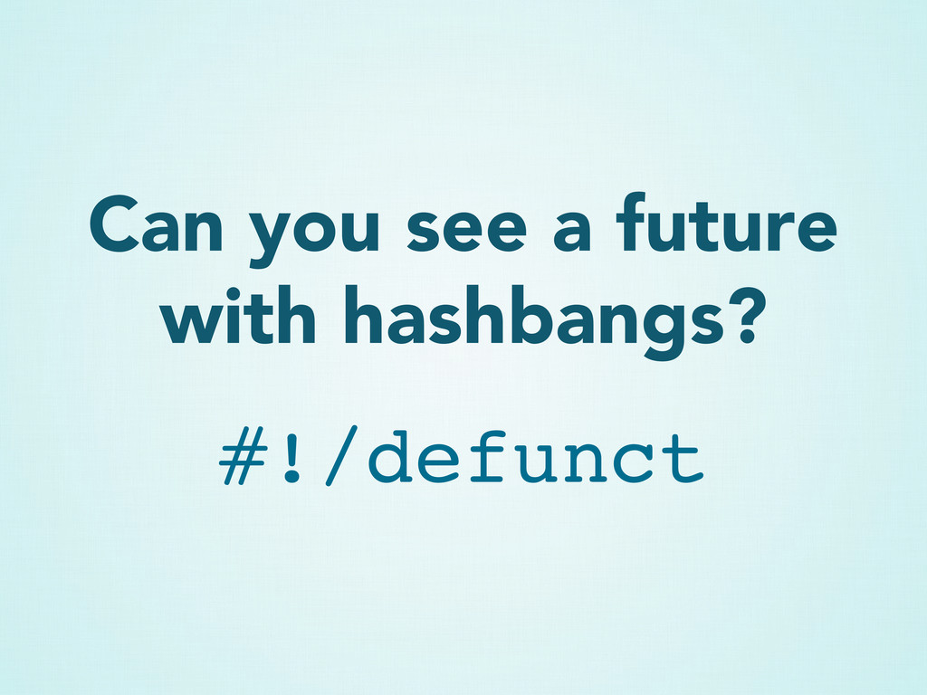 Can you see a future with hashbangs? #!/defunct