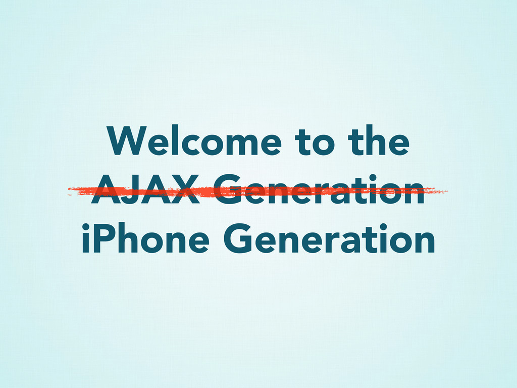 Welcome to the AJAX Generation iPhone Generation