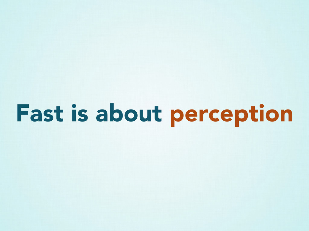 Fast is about perception