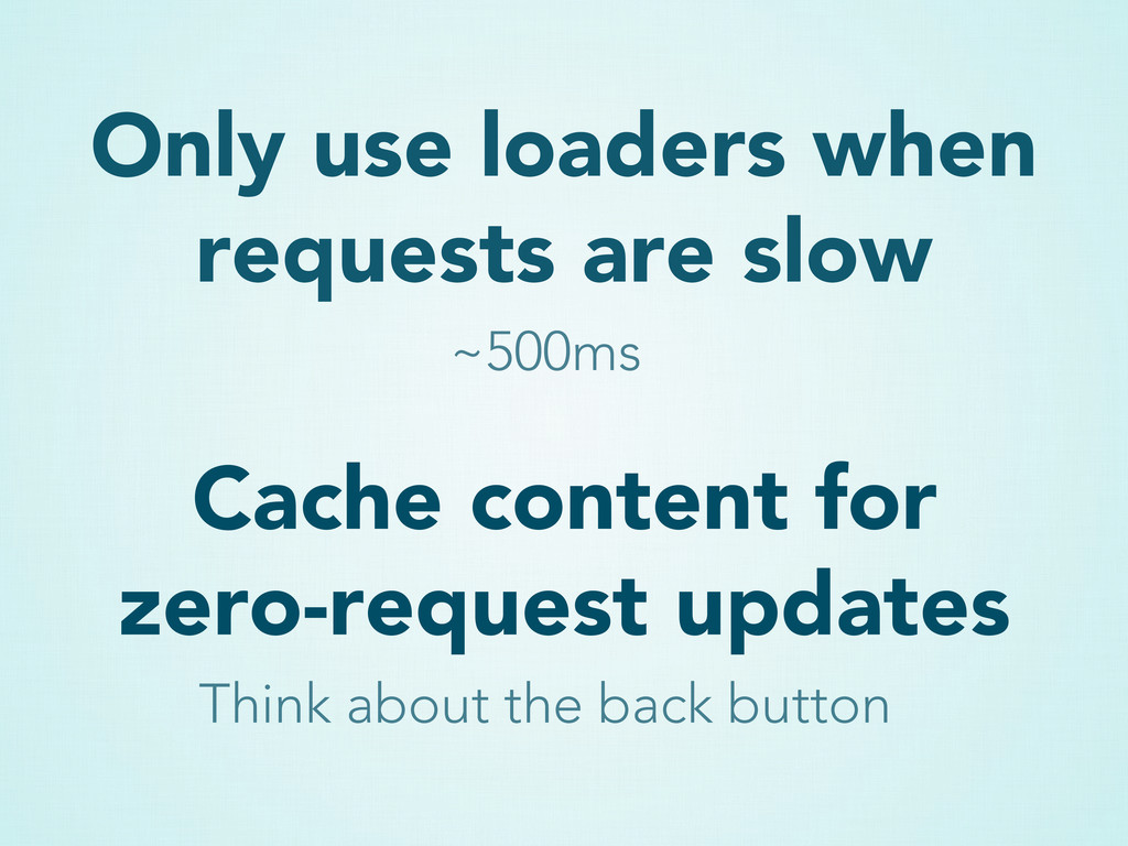 Only use loaders when requests are slow ~500ms ...