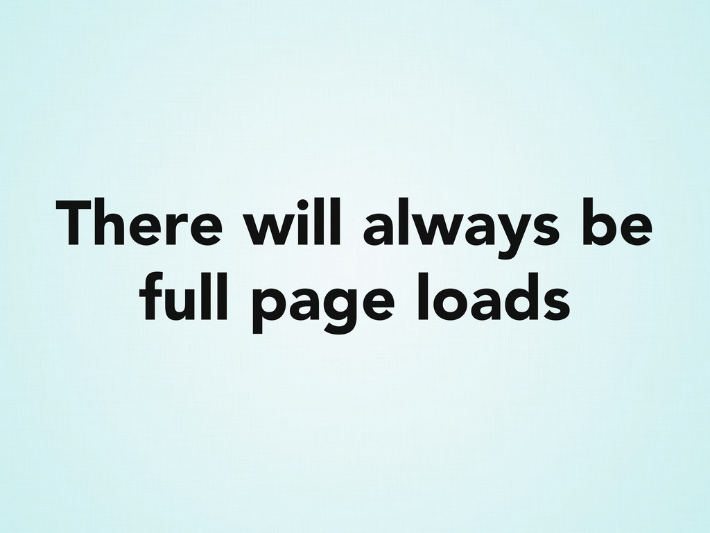 There will always be full page loads