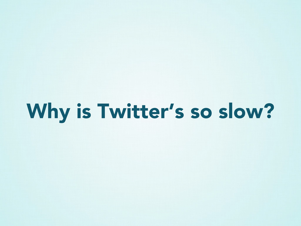 Why is Twitter's so slow?