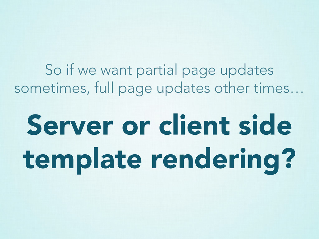 Server or client side template rendering? So if...