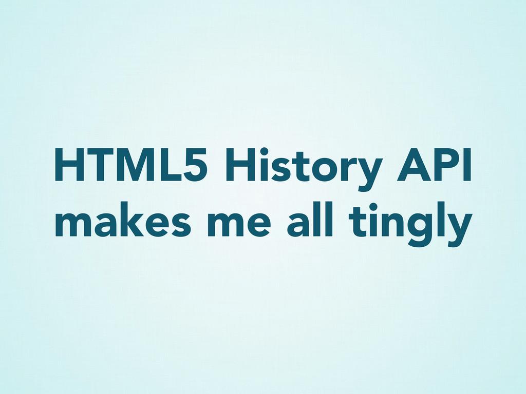 HTML5 History API makes me all tingly