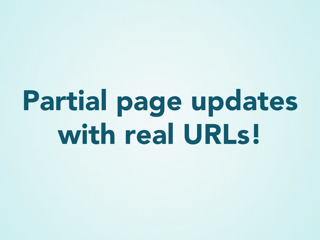 Partial page updates with real URLs!