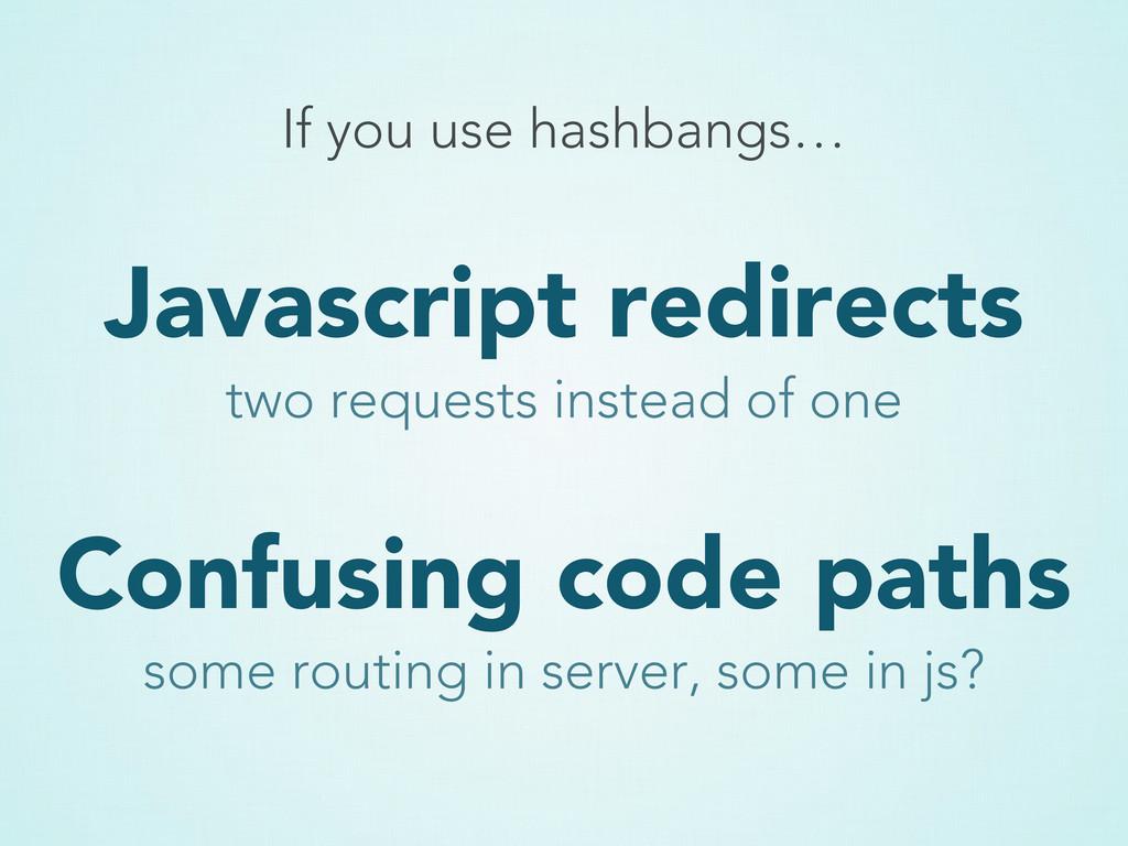 Javascript redirects If you use hashbangs… two ...