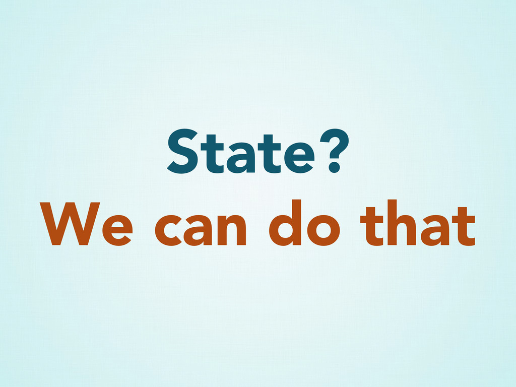 State? We can do that