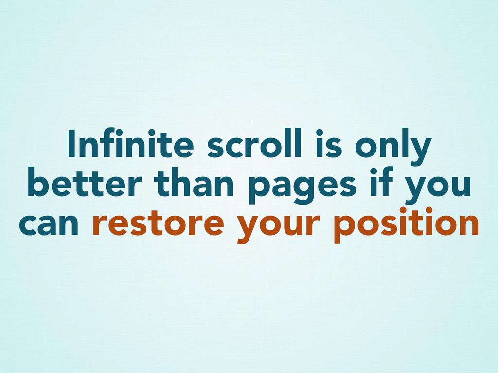 Infinite scroll is only better than pages if you...
