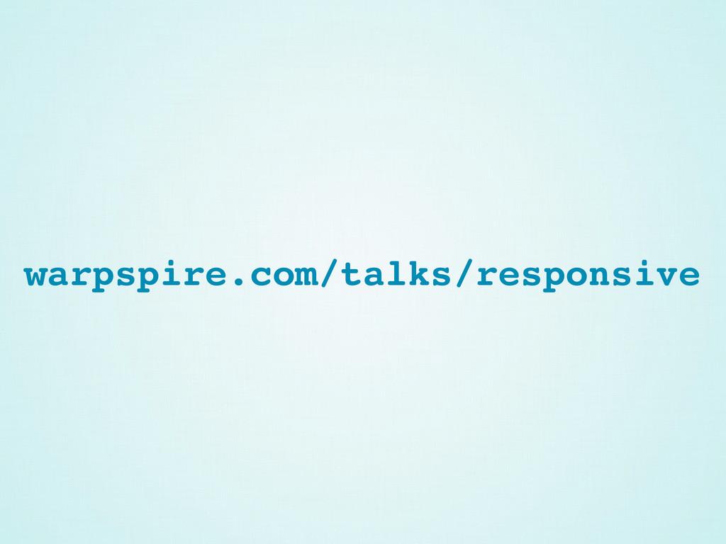 warpspire.com/talks/responsive