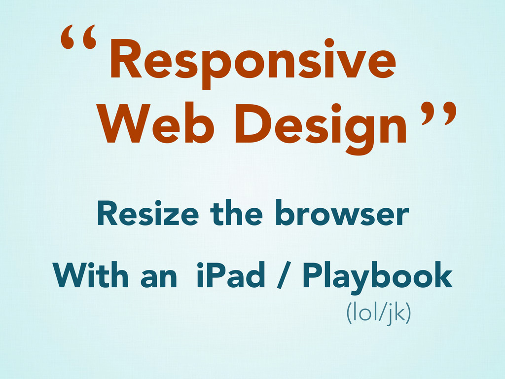 Resize the browser With an iPad / Playbook Resp...