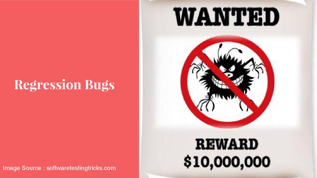 Regression Bugs Image Source : softwaretestingt...