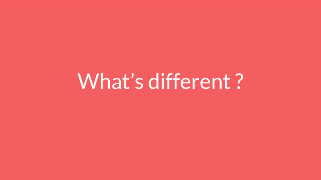What's different ?