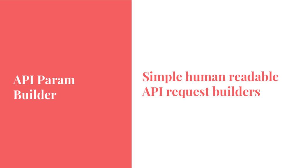 API Param Builder Simple human readable API req...