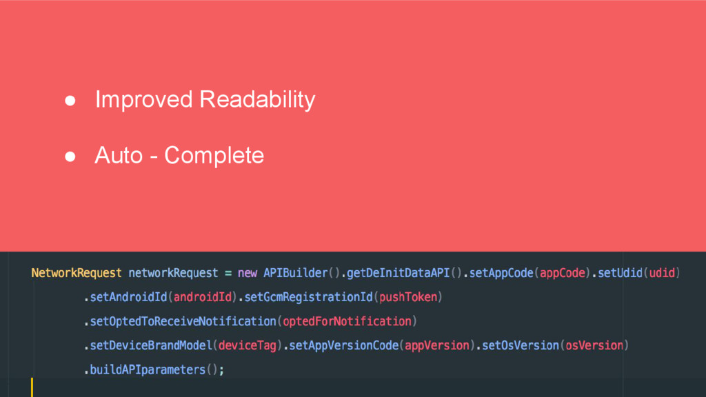 ● Improved Readability ● Auto - Complete