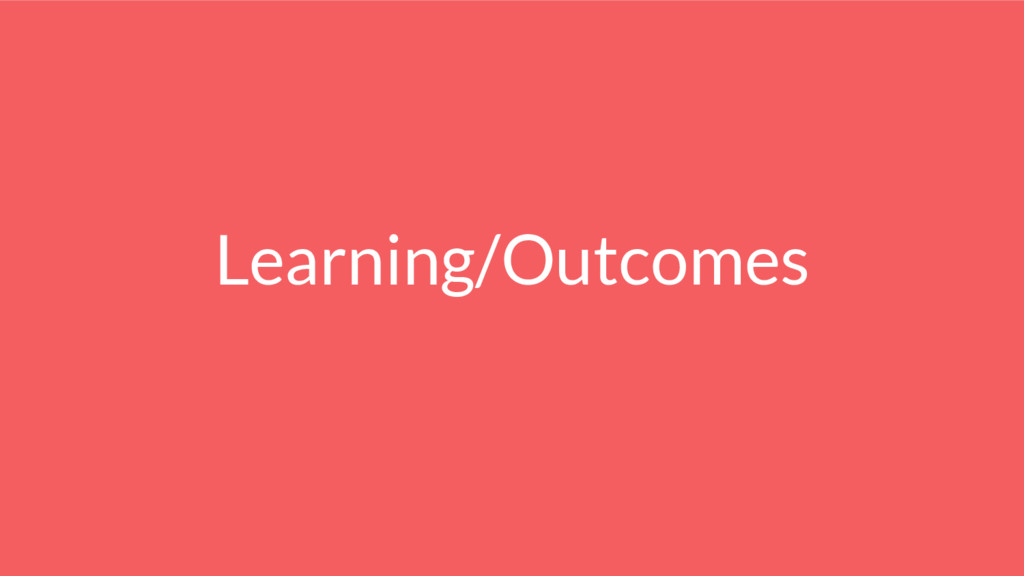 Learning/Outcomes
