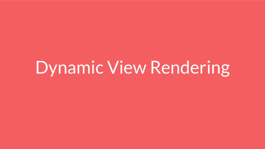 Dynamic View Rendering