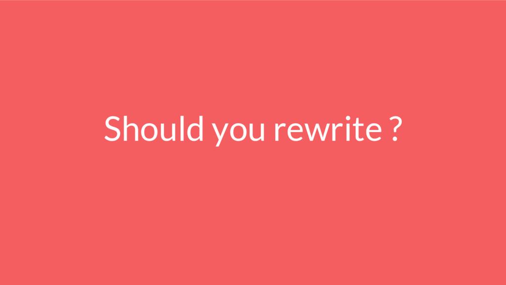 Should you rewrite ?