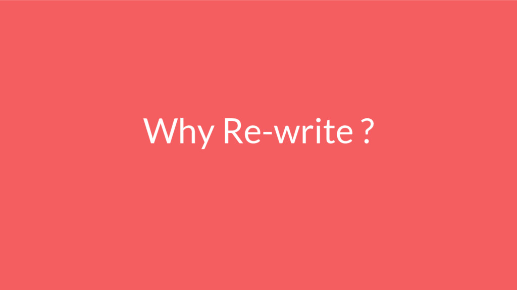 Why Re-write ?