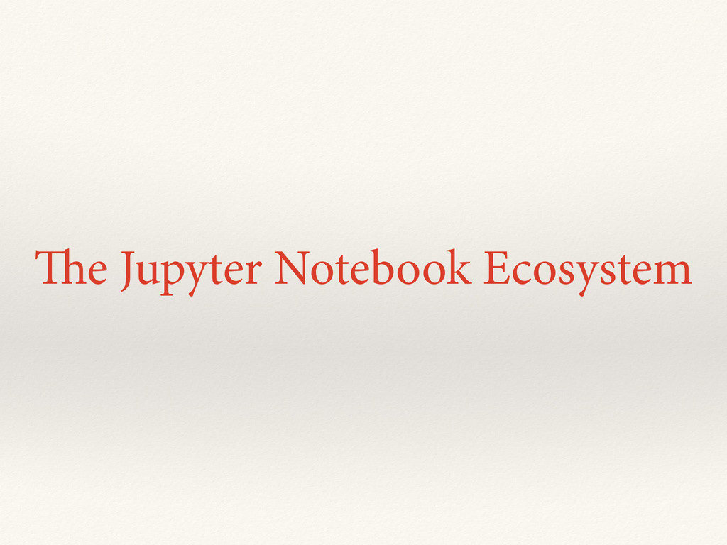 The Jupyter Notebook Ecosystem