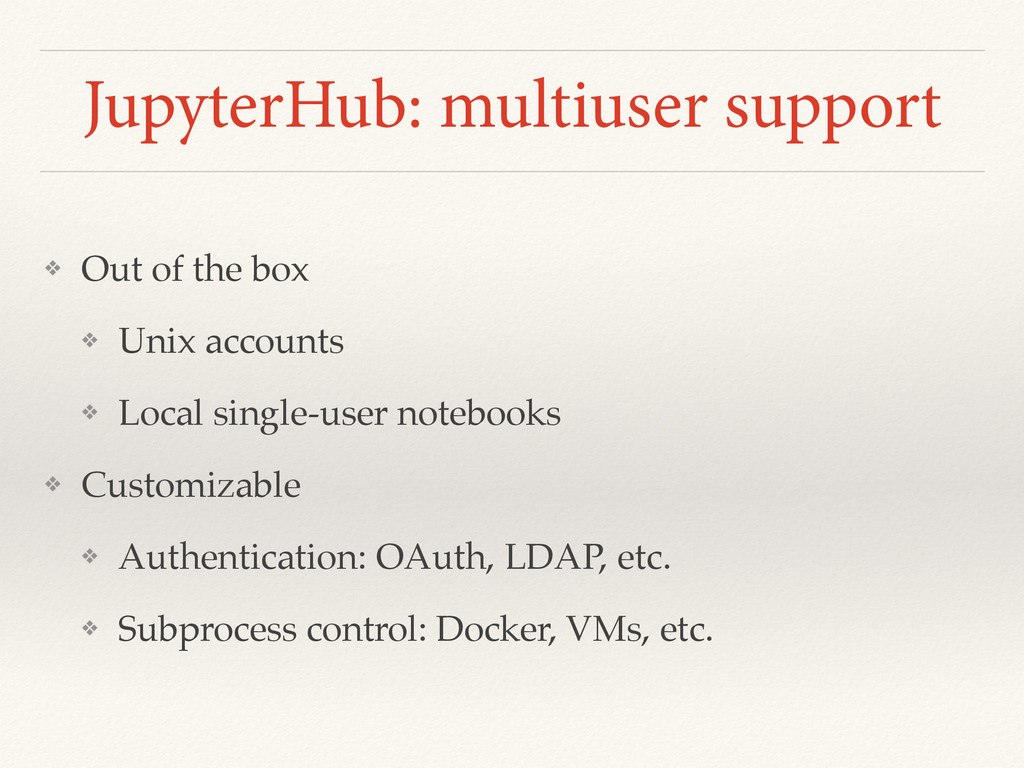 JupyterHub: multiuser support ❖ Out of the box ...