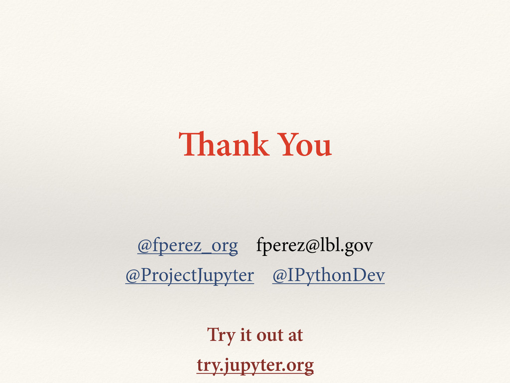 Thank You @fperez_org fperez@lbl.gov @ProjectJu...