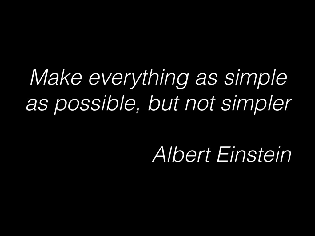 Make everything as simple as possible, but not ...