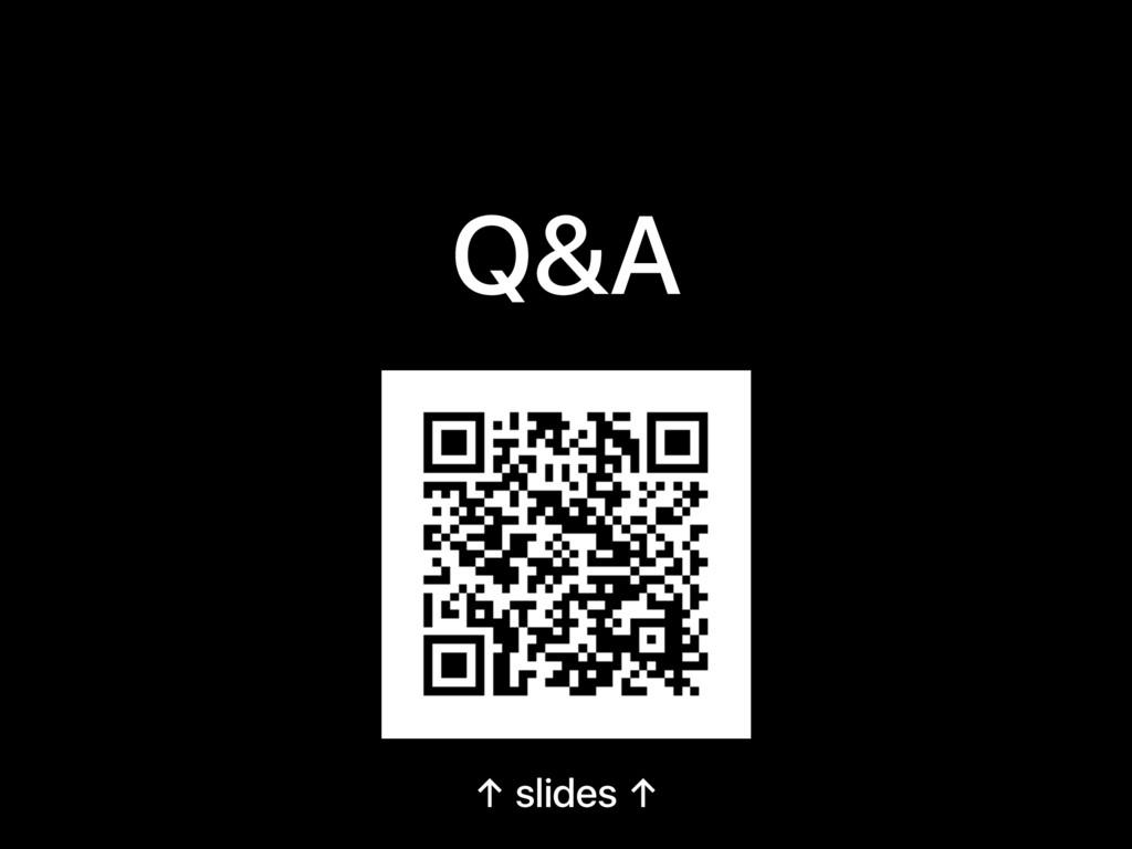 Q&A ↑ slides ↑