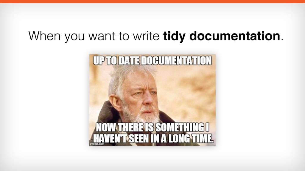 When you want to write tidy documentation.