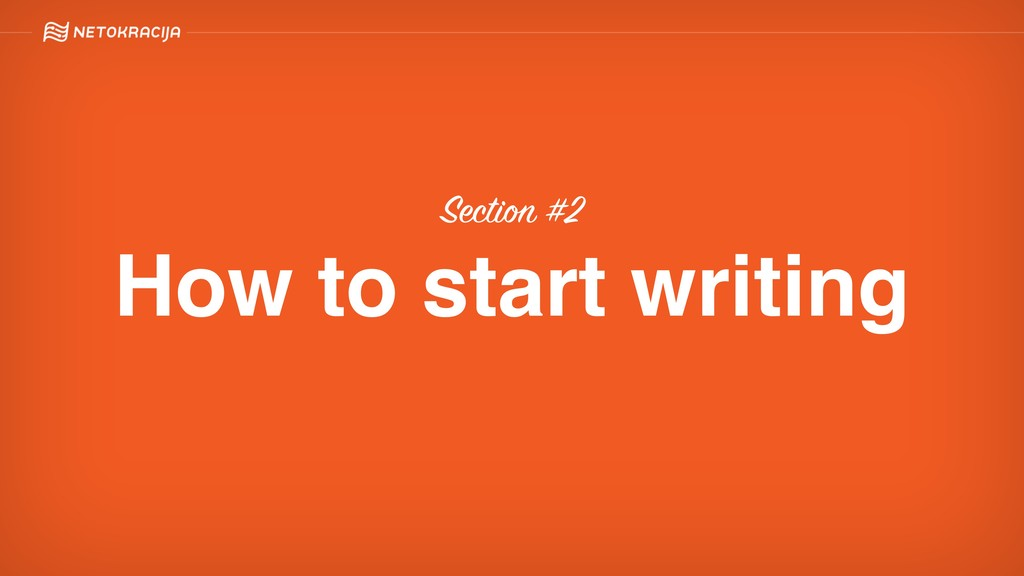 Section #2 How to start writing