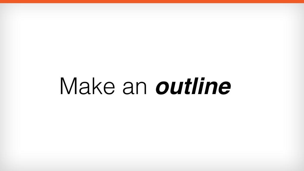Make an outline