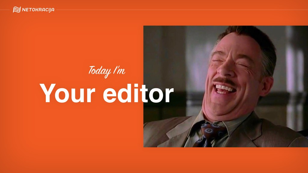 Today I'm Your editor