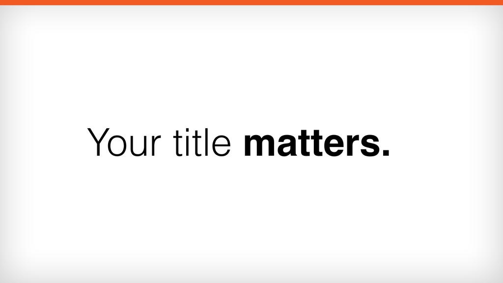 Your title matters.