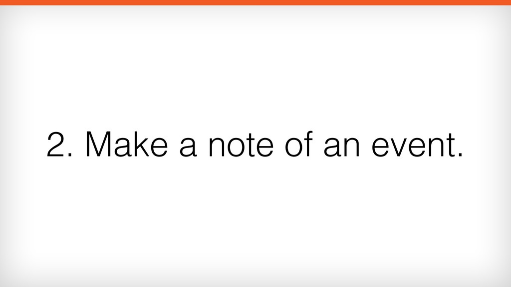 2. Make a note of an event.
