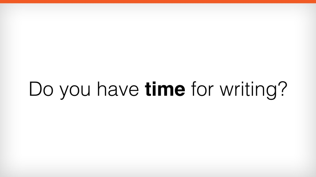 Do you have time for writing?