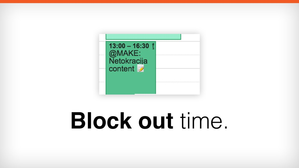 Block out time.