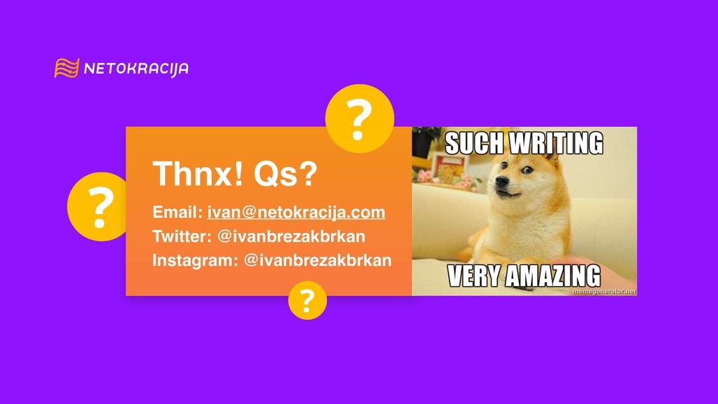 Thnx! Qs? Email: ivan@netokracija.com Twitter: ...