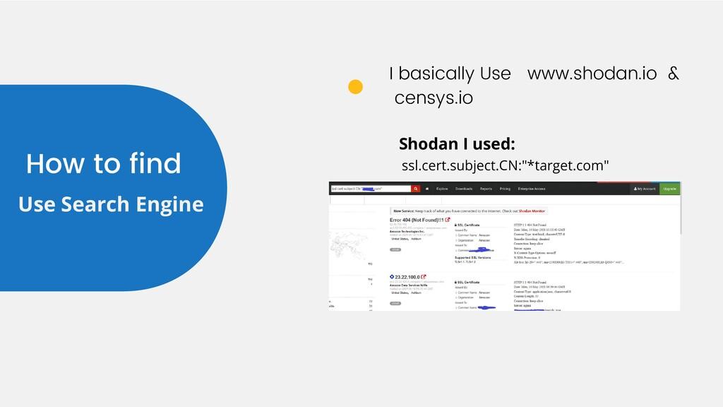 I basically Use www.shodan.io & censys.io How t...