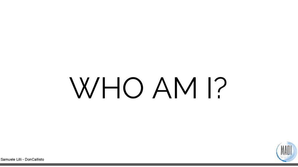 Samuele Lilli - DonCallisto WHO AM I?